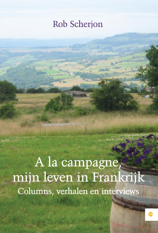 Rob Scherjon - A la campagne, mijn leven in Frankrijk